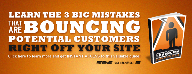 Learn the 3 Big Mistakes That Are Bouncing Potential Customers Right Off Your Site